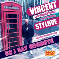 Vincent International Feat. Stylove - So I say goodbye